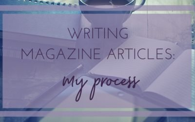How to Write a Magazine Article: My Process
